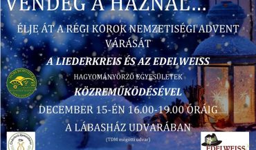 Vendég a Háznál..Élje át a régi korok Nemzetiségi Advent várását a Liederkreis és az Edelweiss Hagyományőrző Egyesületek Közreműködésével